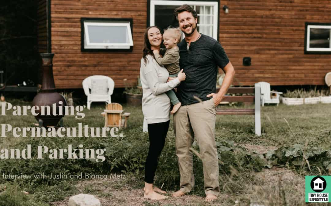 Parenting, Permaculture, and Parking: Justin and Bianca's Tiny House Journey – #112