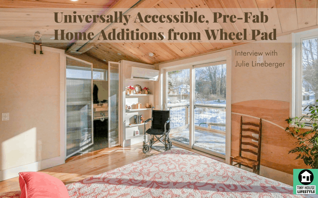 Universally Accessible, Pre-Fab Home Additions from Wheel Pad – #114