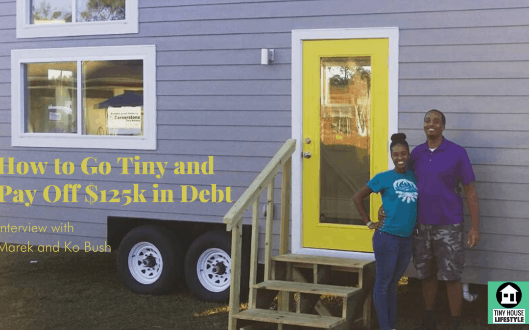 How to Go Tiny and Pay Off $125k In Debt with The Bushes – #115