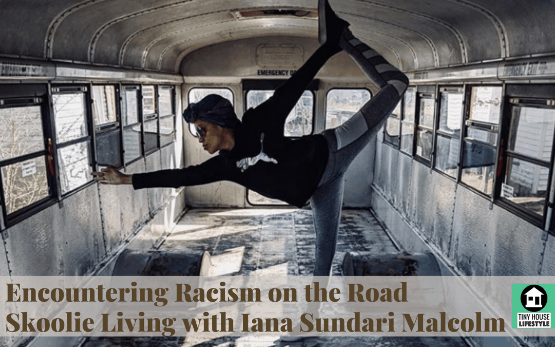 Encountering Racism on the Road: Skoolie Travels and Living with Iana Sundari Malcolm – #119