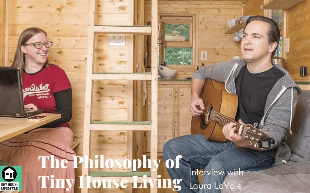The Philosophy of Tiny House Living with Laura LaVoie – #117