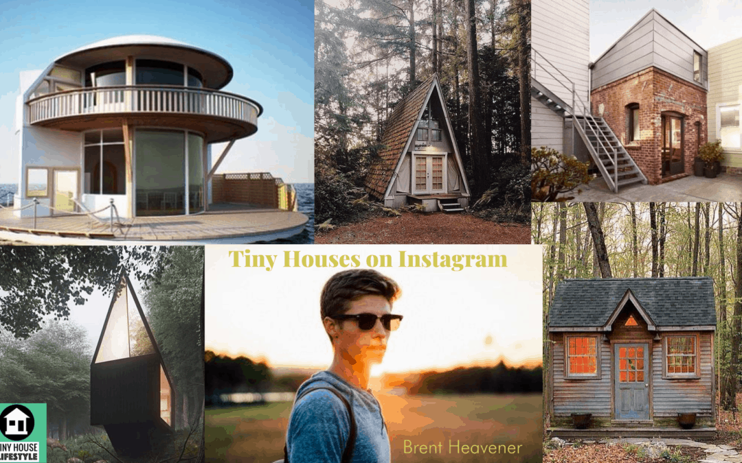 The Making of an Instagram Tiny House Influencer with Brent Heavener – #122