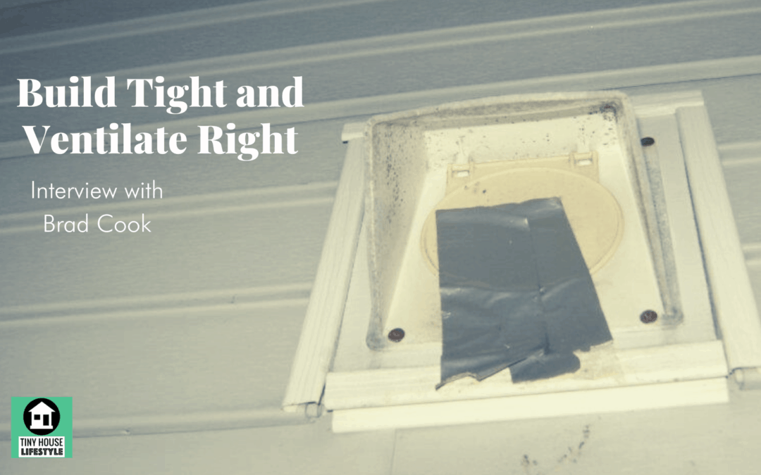 Build Your House Tight and Ventilate Right with Brad Cook – #128