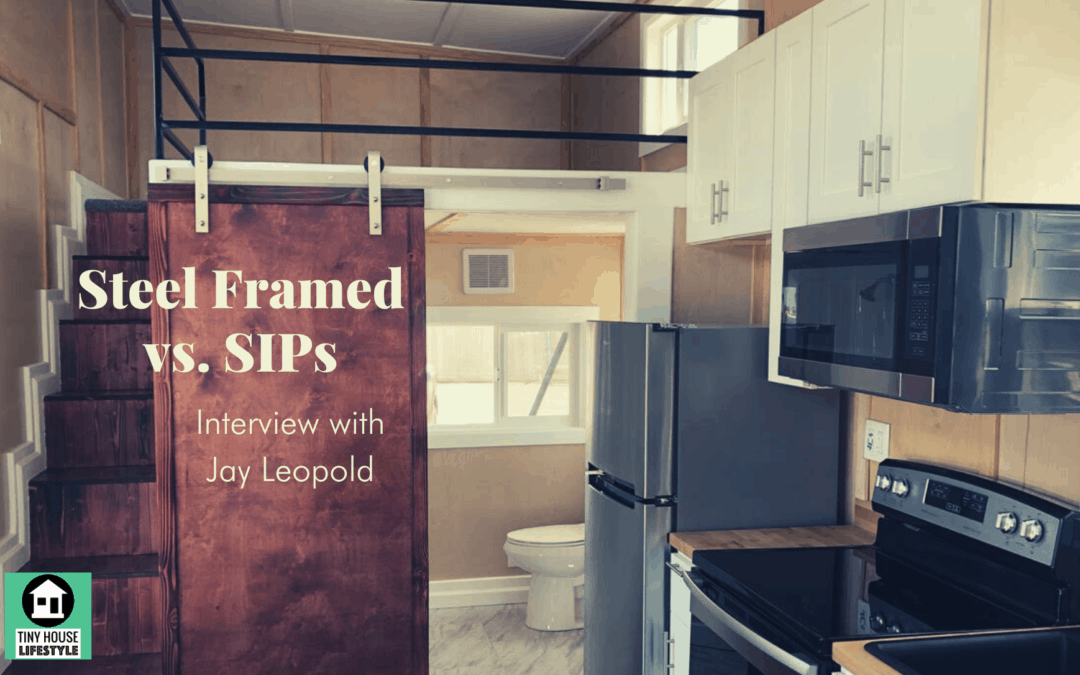 Steel Framed vs. SIPs: Tiny House Building Envelope Choices with Jay Leopold – #127