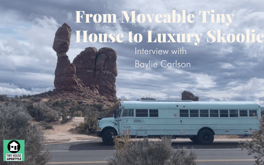 From Moveable Tiny House to Luxury Skoolie: Tiny Lifestyle with Baylie Carlson – #133