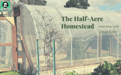 Lloyd Kahn's Half-Acre Homestead: Building, Gardening and Getting Started – #130