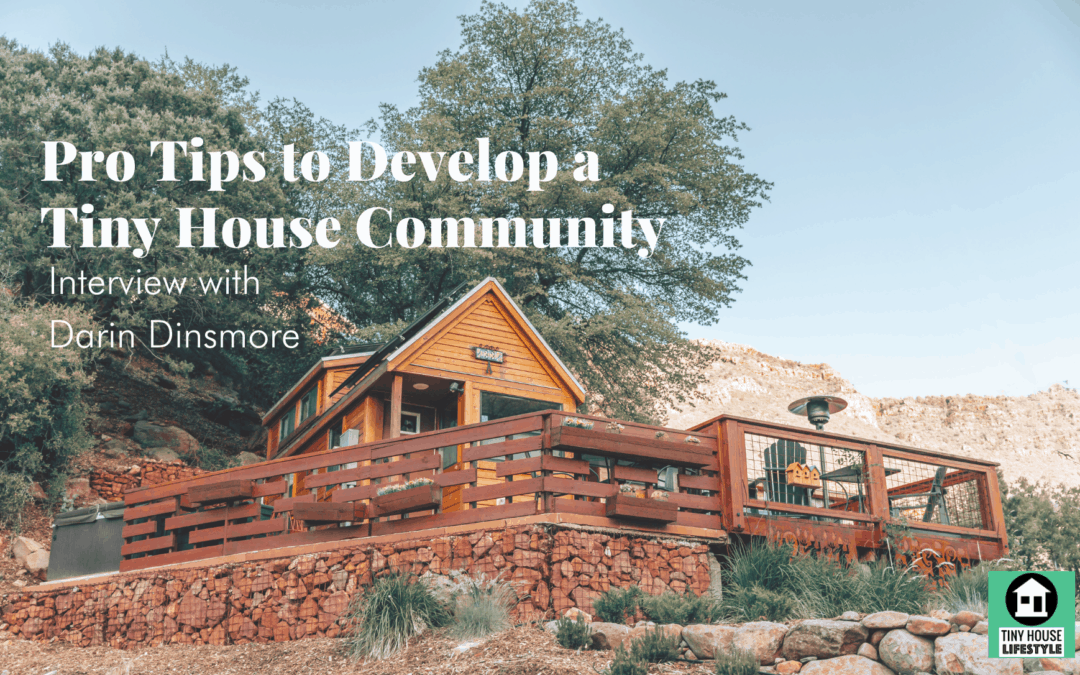 Pro Tips to Develop a Tiny House Community with Darin Dinsmore – #137