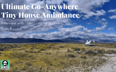 The Ultimate Go-Anywhere Tiny House Ambulance Conversion with Tom Roszko – #136