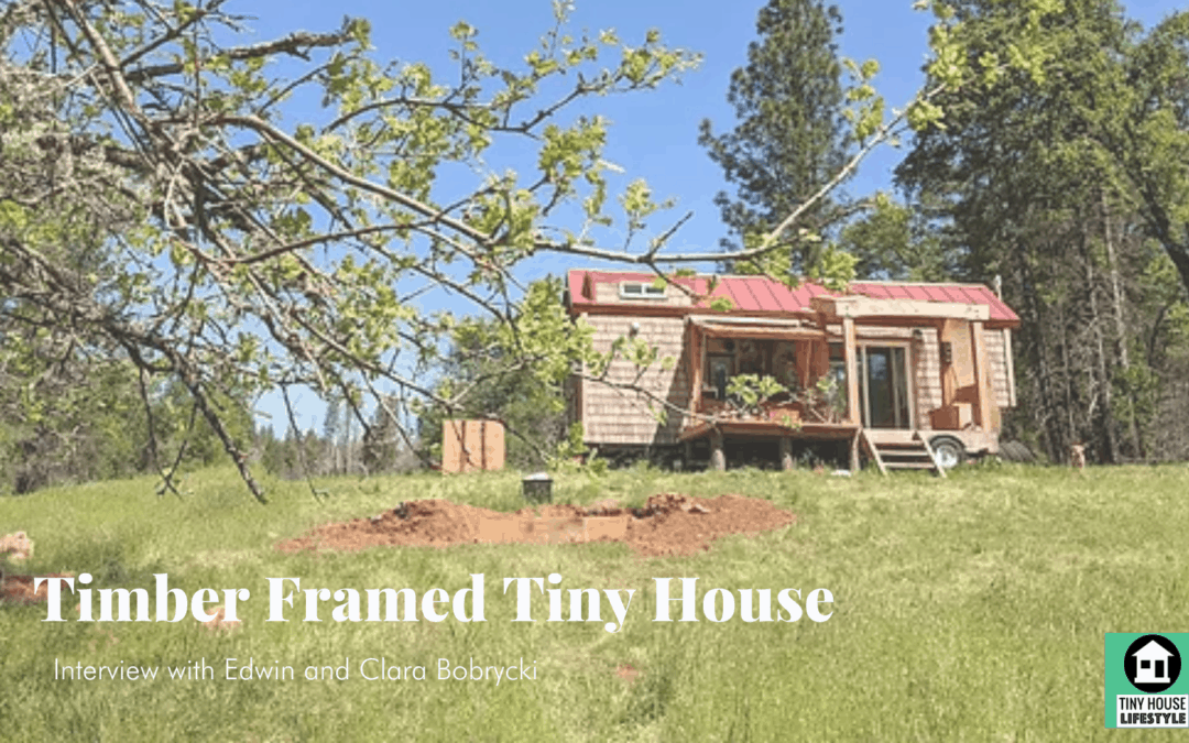 How to Build a Timber Framed Tiny House with Edwin and Clara Bobrycki – #140