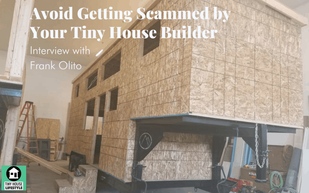 How to Avoid Getting Scammed by Your Tiny House Builder with Frank Olito – #143