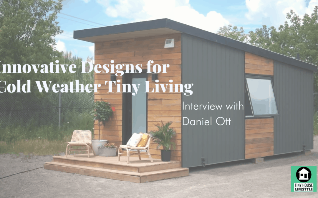 Innovative Designs for Cold Weather Tiny Living in Canada with Daniel Ott- #145