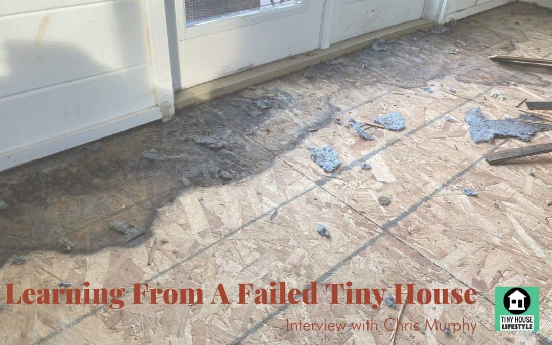 Learning from a Failed Tiny House: Moisture, Mold, and Rot with Chris Murphy – #151