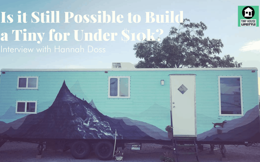 Is it Still Possible to Build a Tiny for Under $10k? with Hannah Doss – #148