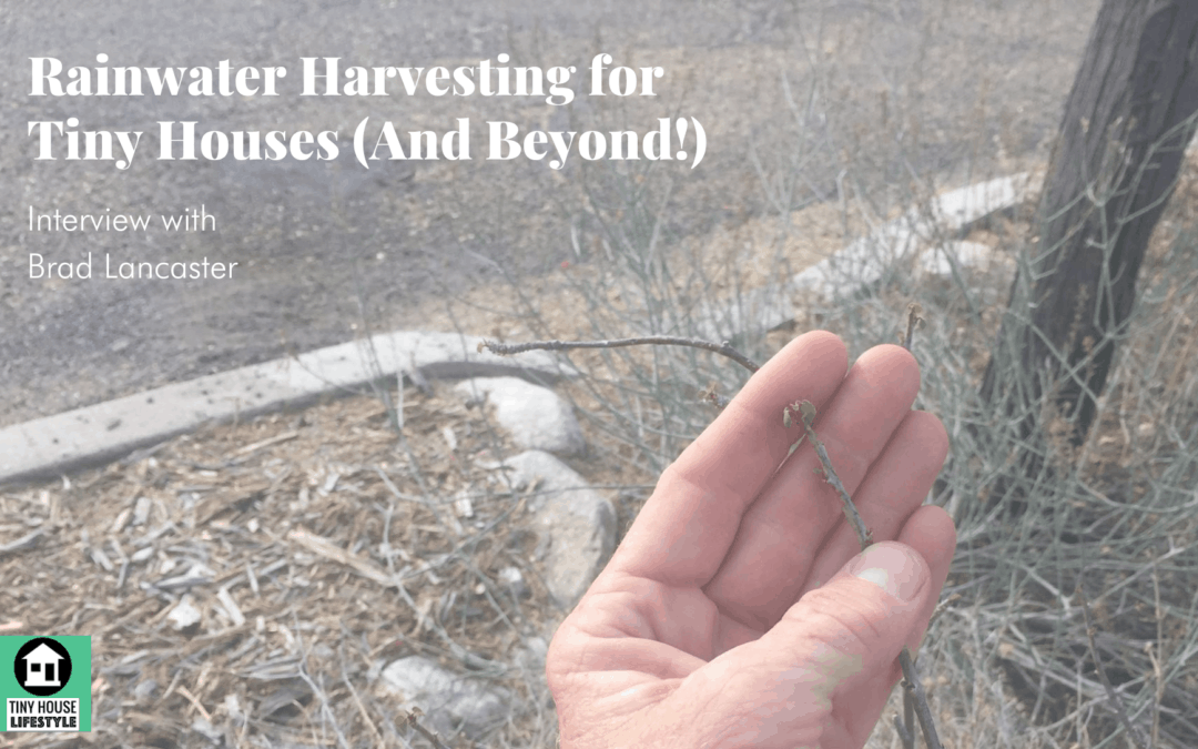 Rainwater Harvesting for Tiny Houses (And Beyond!) with Brad Lancaster – #155