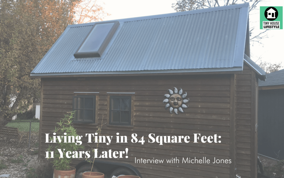 Living Tiny in 84 Square Feet: 11 Years Later! with Michelle Jones – #154