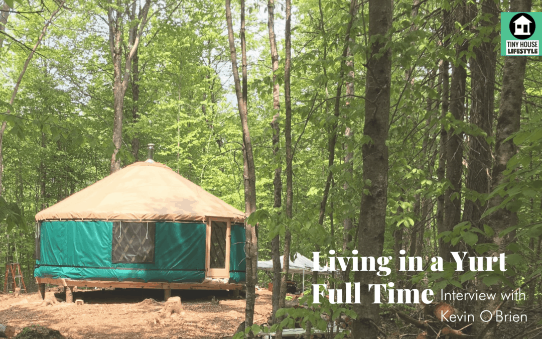 Living in a Yurt Full Time (Through Winter) with Kevin O'Brien – #157