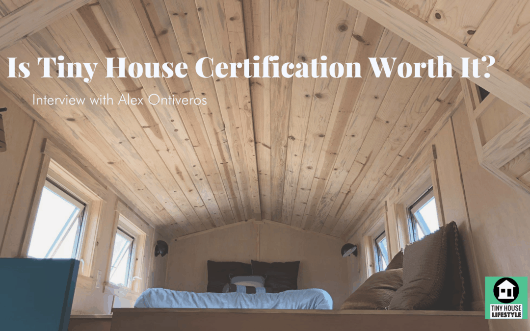 Is Tiny House Certification Worth It? with Alex Ontiveros – #162