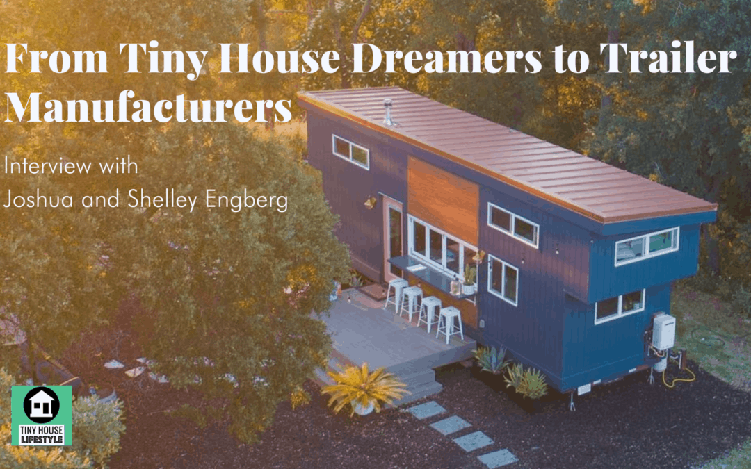 From Tiny House Dreamers to Trailer Manufacturers with Joshua and Shelley Engberg of Tiny House Basics – #163