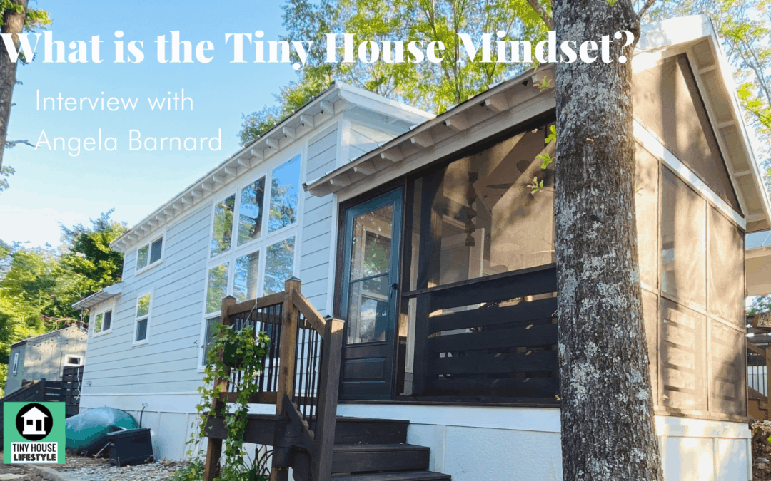 What is the Tiny House Mindset? How to Pursue the Tiny House Lifestyle with Intention with Angela Barnard – #168