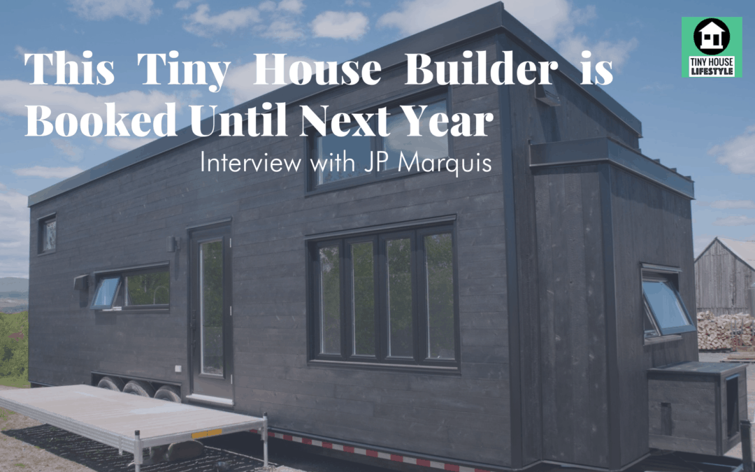 This Tiny House Builder is Booked Into Next Year. Here's Why with Minimaliste's JP Marquis – #167