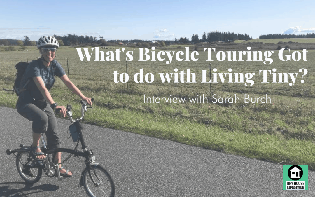 What's Bicycle Touring Got to do with Living Tiny? with Sarah Burch – #165