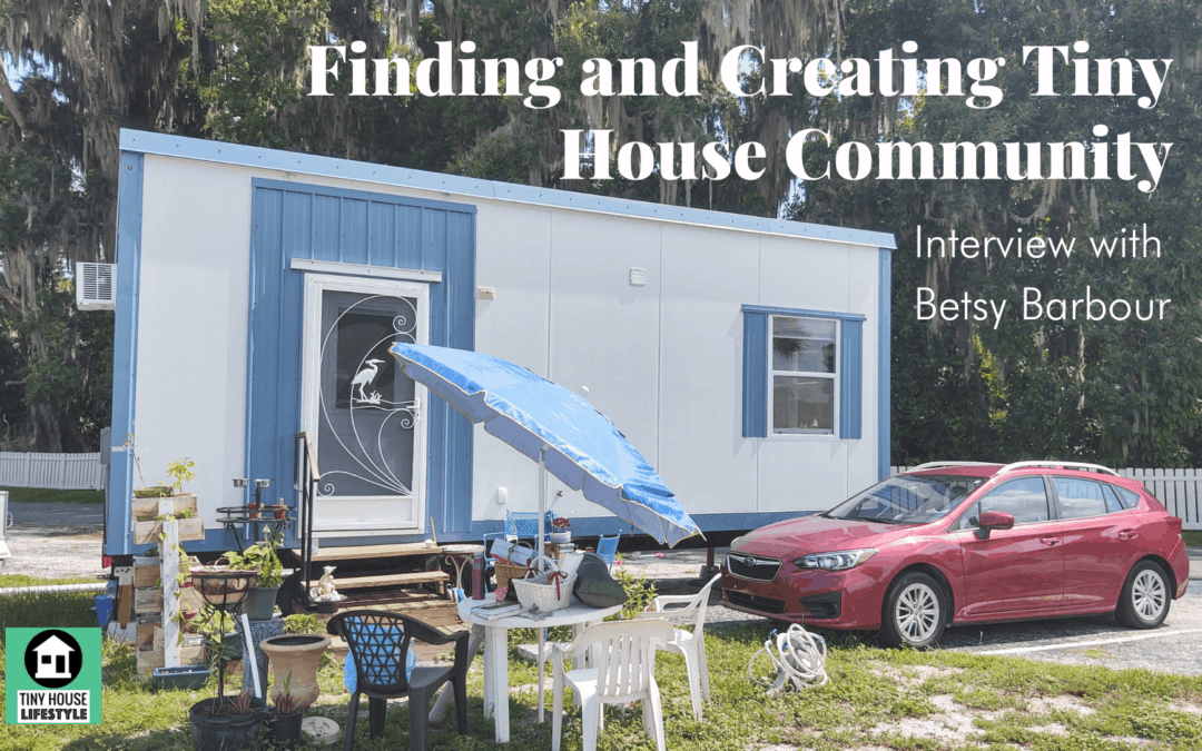 Finding and Creating Tiny Home Community with Betsy Barbour – #169