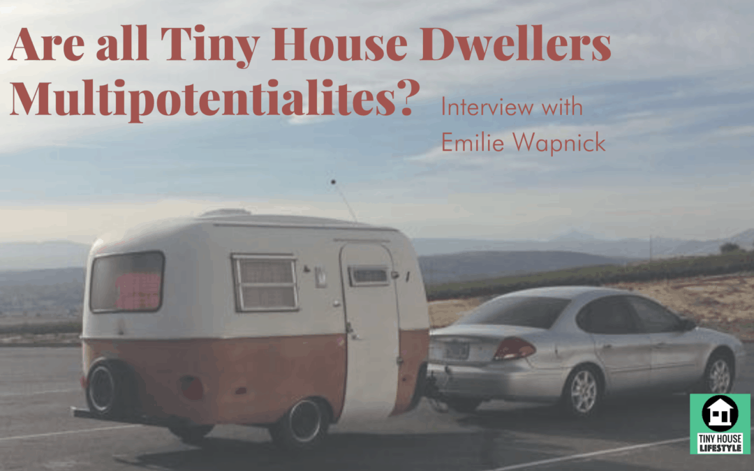 Are all Tiny House Dwellers Multipotentialites? with Emilie Wapnick – #173