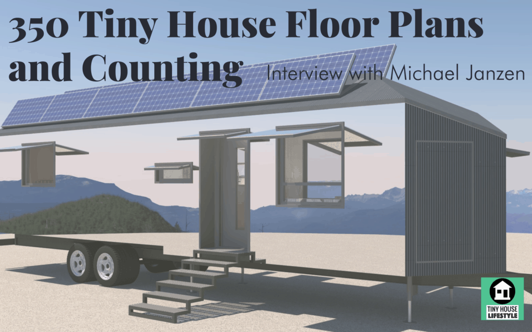 350 Tiny House Floor Plans and Counting with Legendary Designer, Michael Janzen – #171
