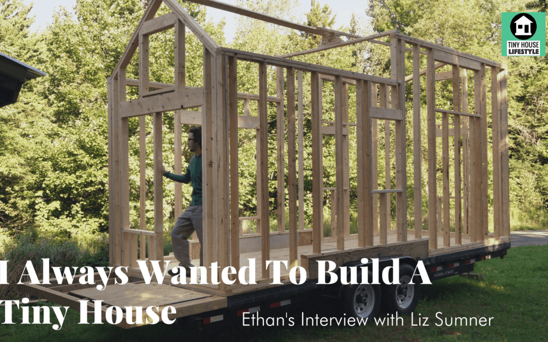 I Always Wanted to Build a Tiny House – #175