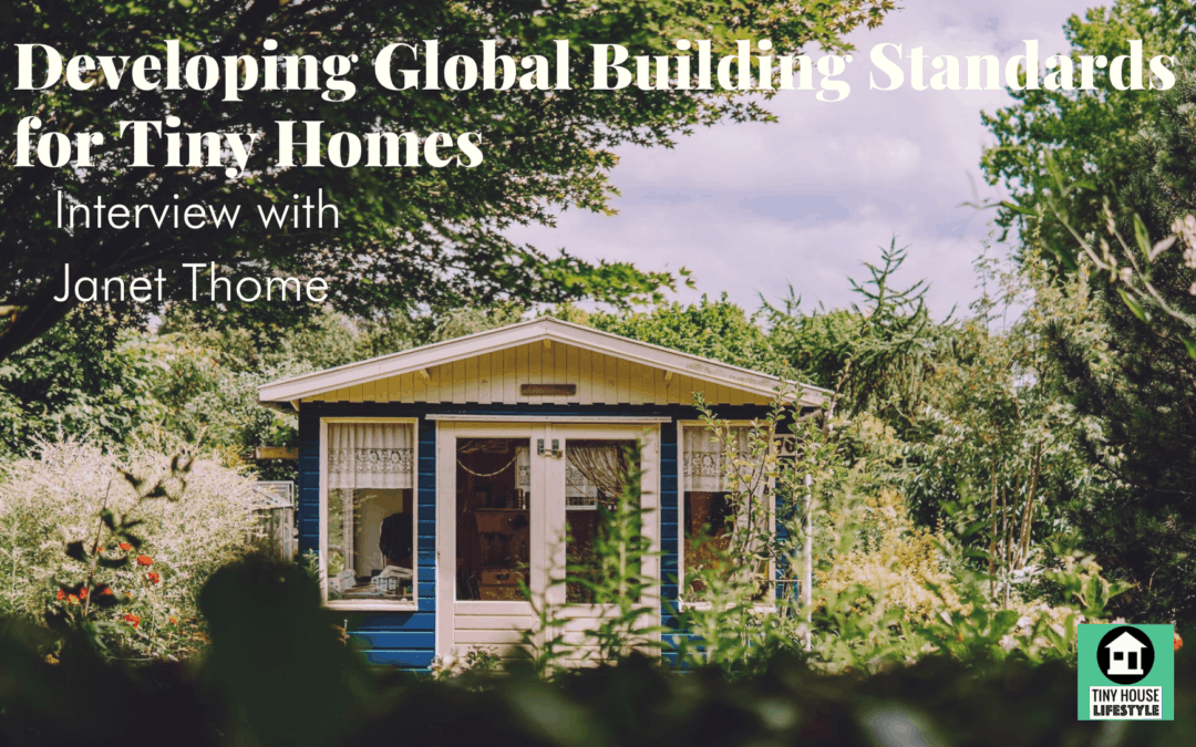 Developing Global Building Standards for Tiny Homes: Tiny House Alliance USA on the ASTM Opportunity with Janet Thome – #181
