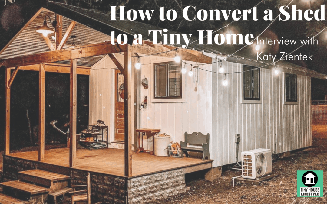 How to Convert a Shed to a Tiny Home with Katy Zientek – #178