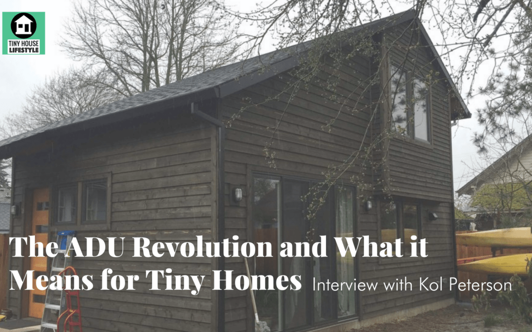 The ADU Revolution and What it Means for Tiny Homes with Kol Peterson – #180