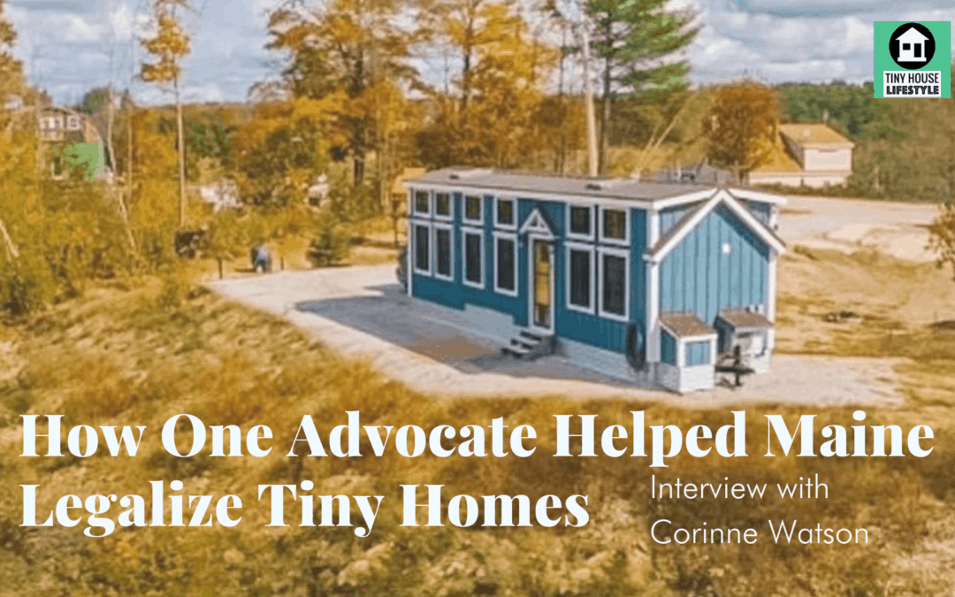 How One Advocate Helped Maine Legalize Tiny Homes with Corinne Watson – #183