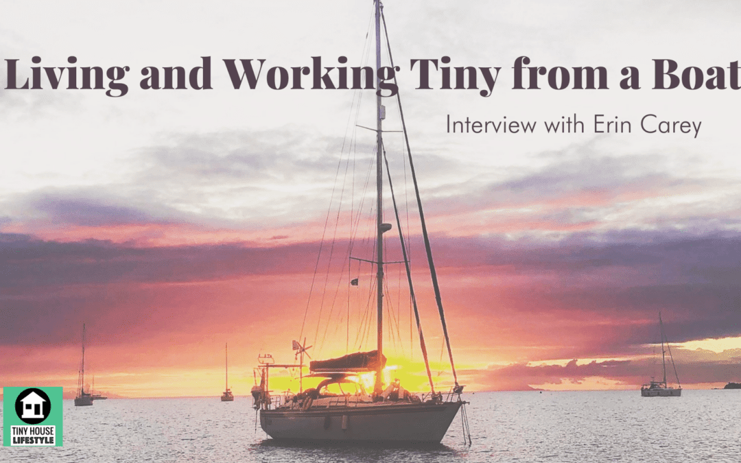 Living and Working Tiny from a Boat with Erin Carey – #184