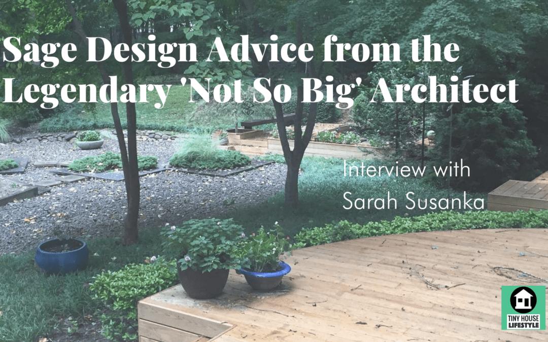 Sage Design Advice from Legendary 'Not So Big' Architect, Sarah Susanka – #185